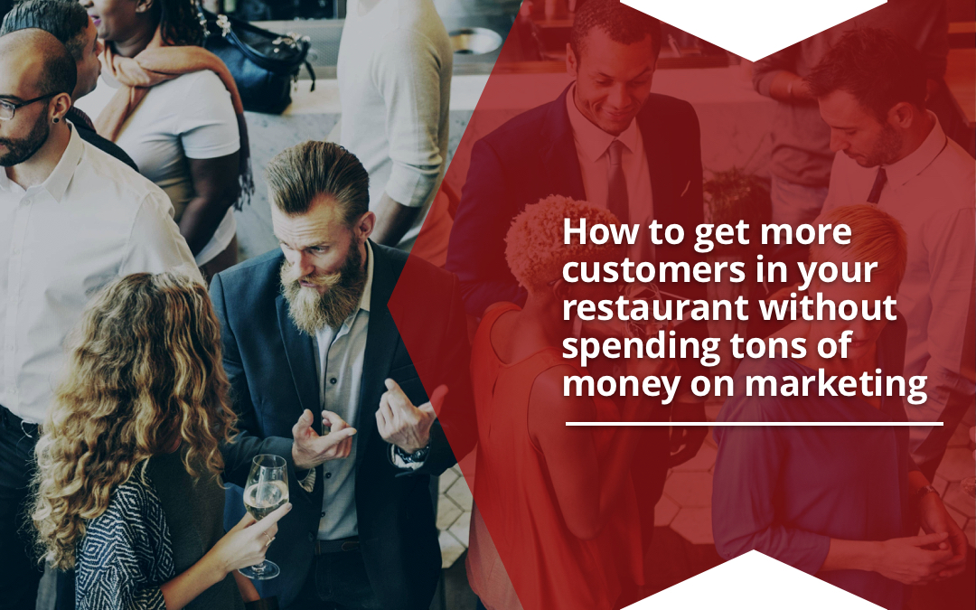 How to get more customers in your restaurant without spending tons of money on marketing